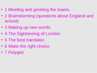 1 Meeting and greeting the teams. 2 Brainstorming (questions about England a
