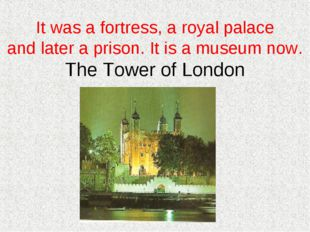 It was a fortress, a royal palace and later a prison. It is a museum now. The