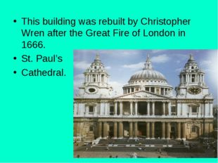 T This building was rebuilt by Christopher Wren after the Great Fire of Londo