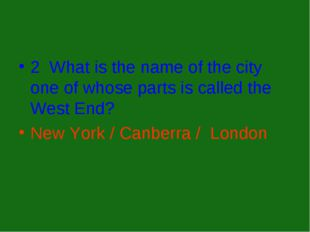2 What is the name of the city one of whose parts is called the West End? New