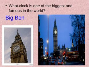 What clock is one of the biggest and famous in the world? Big Ben
