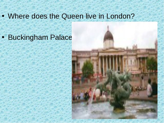 Where does the Queen live in London? Buckingham Palace