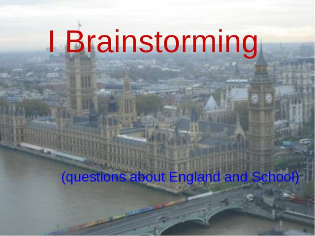 I Brainstorming (questions about England and School)