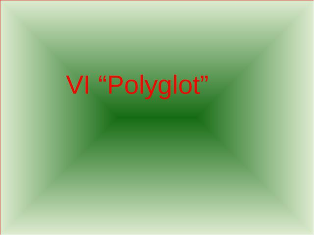"VI ""Polyglot"""