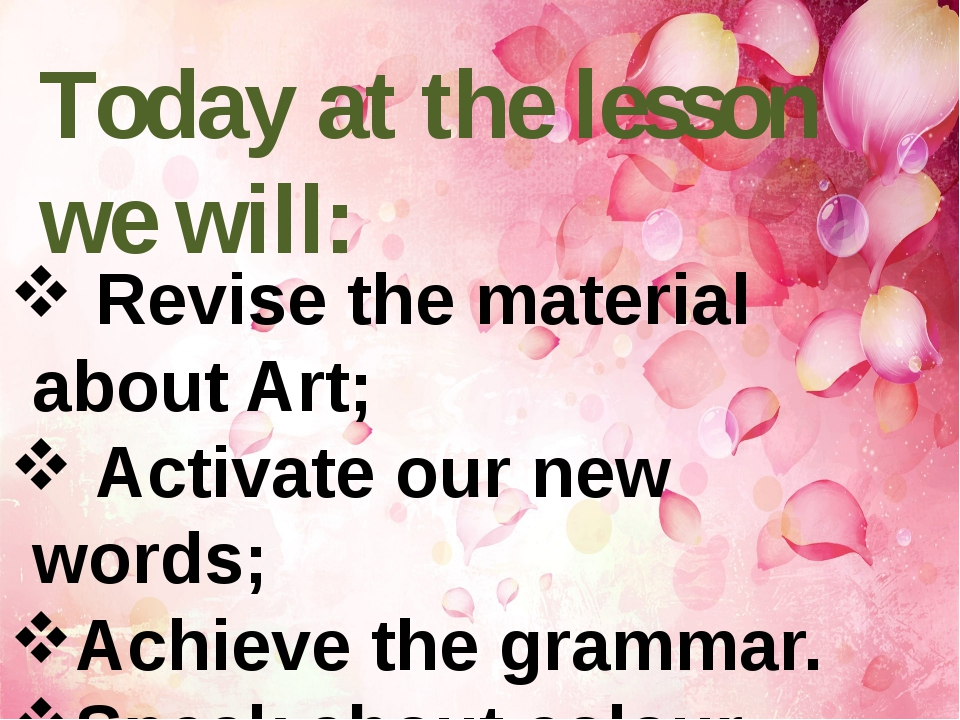 Today at the lesson we will: Revise the material about Art; Activate our new...