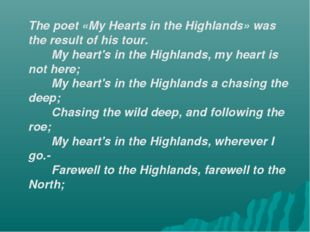 The poet «My Hearts in the Highlands» was the result of his tour. My heart's