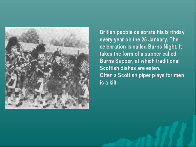 British people celebrate his birthday every year on the 25 January. The celeb...