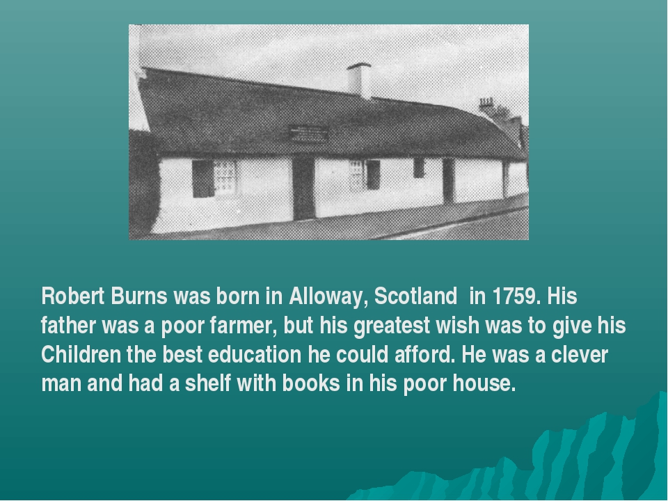 Robert Burns was born in Alloway, Scotland in 1759. His father was a poor far...