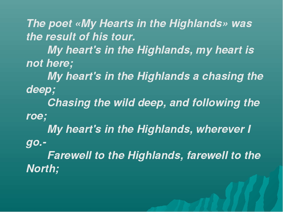 The poet «My Hearts in the Highlands» was the result of his tour. My heart's...