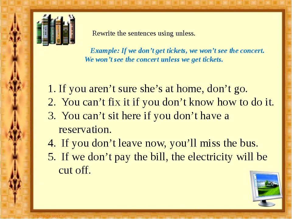 Rewrite the sentences using unless. Example: If we don't get tickets, we won...