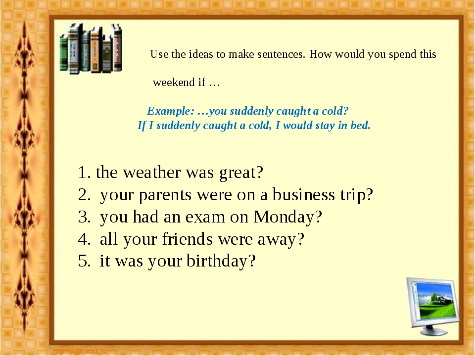 Use the ideas to make sentences. How would you spend this weekend if … Examp...