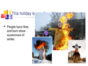 This holiday is usually celebrated outdoors. People have fires and burn straw