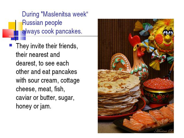 "During ""Maslenitsa week"" Russian people always cook pancakes. They invite the..."