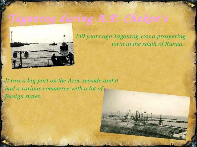 Taganrog during A.P. Chekov's life… 130 years ago Taganrog was a prospering t...