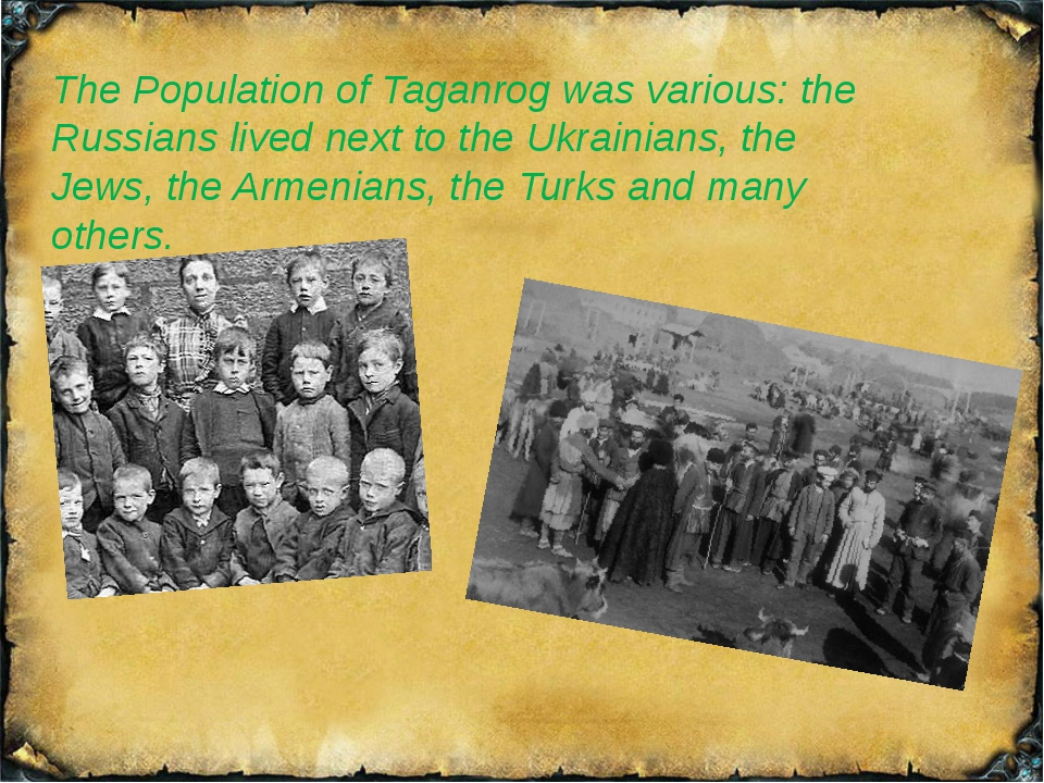 The Population of Taganrog was various: the Russians lived next to the Ukrain...