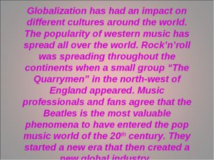 Globalization has had an impact on different cultures around the world. The p
