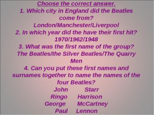 The Beatles Choose the correct answer. 1. Which city in England did the Beatl