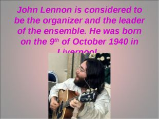 John Lennon is considered to be the organizer and the leader of the ensemble.