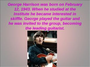 George Harrison was born on February 12, 1943. When he studied at the Institu