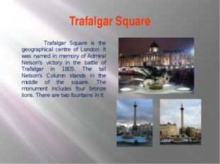 Trafalgar Square Trafalgar Square is the geographical centre of London. It wa