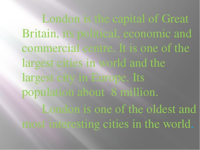 London is the capital of Great Britain, its political, economic and commerc...
