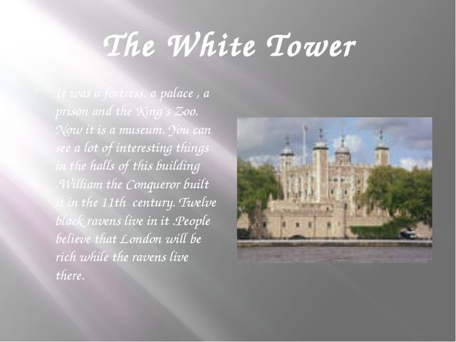 The White Tower It was a fortress, a palace , a prison and the King's Zoo. No...