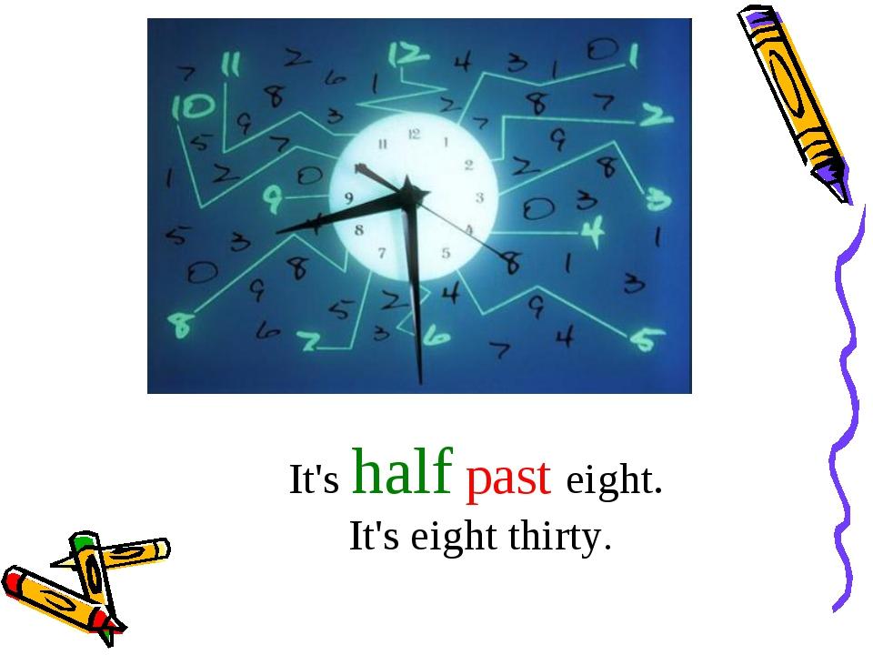 It's half past eight. It's eight thirty.