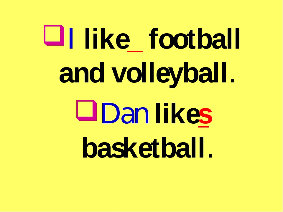 I like_ football and volleyball. Dan likes basketball.