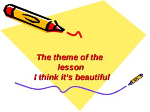 The theme of the lesson I think it's beautiful