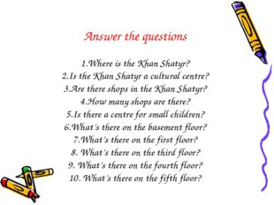 Answer the questions 1.Where is the Khan Shatyr? 2.Is the Khan Shatyr a cultu