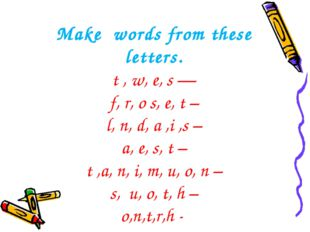 Make  words from these letters. t , w, e, s — f, r, o s, e, t – l, n, d, a ,