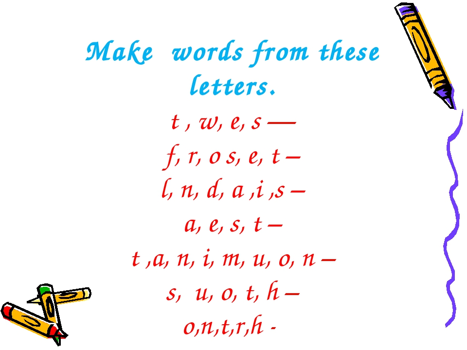Make  words from these letters. t , w, e, s — f, r, o s, e, t – l, n, d, a ,...