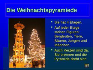 Die Weihnachtspyramiede Sie hat 4 Etagen. Auf jeder Etage stehen Figuren: Ber