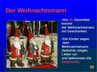 Der Weihnachtsmann Am 24. Dezember kommt der Weihnachtsmann mit Geschenken. D