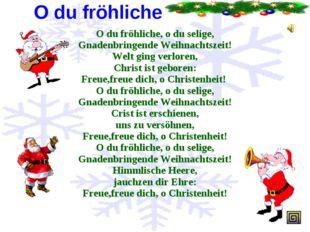 O du fröhliche ... O du fröhliche, o du selige, Gnadenbringende Weihnachtszei