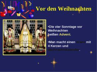 Vor den Weihnachten Die vier Sonntage vor Weihnachten heißen Advent. Man mach