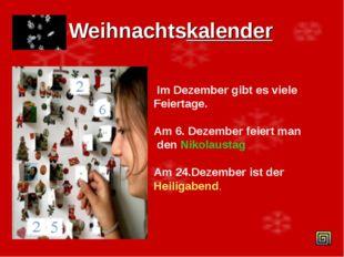 Weihnachtskalender Im Dezember gibt es viele Feiertage. Am 6. Dezember feiert