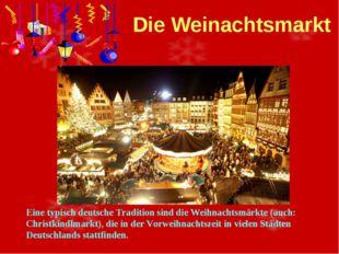 Die Weinachtsmarkt Eine typisch deutsche Tradition sind die Weihnachtsmärkte