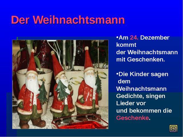 Der Weihnachtsmann Am 24. Dezember kommt der Weihnachtsmann mit Geschenken. D...