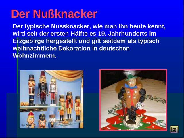 Der Nußknacker Der typische Nussknacker, wie man ihn heute kennt, wird seit d...