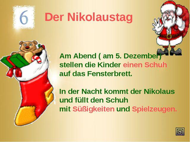 Der Nikolaustag Am Abend ( am 5. Dezember) stellen die Kinder einen Schuh auf...