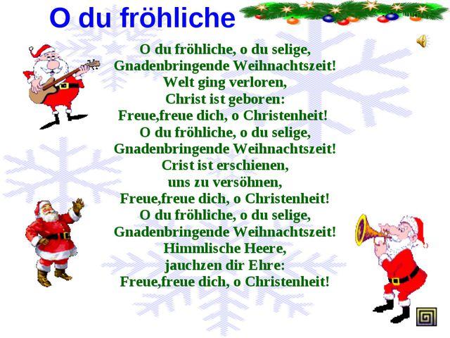 O du fröhliche ... O du fröhliche, o du selige, Gnadenbringende Weihnachtszei...