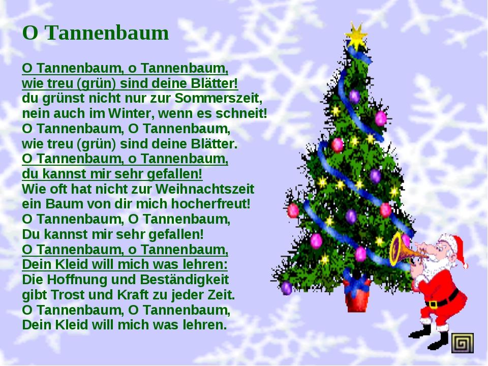 O Tannenbaum O Tannenbaum, o Tannenbaum, wie treu (grün) sind deine Blätter!...