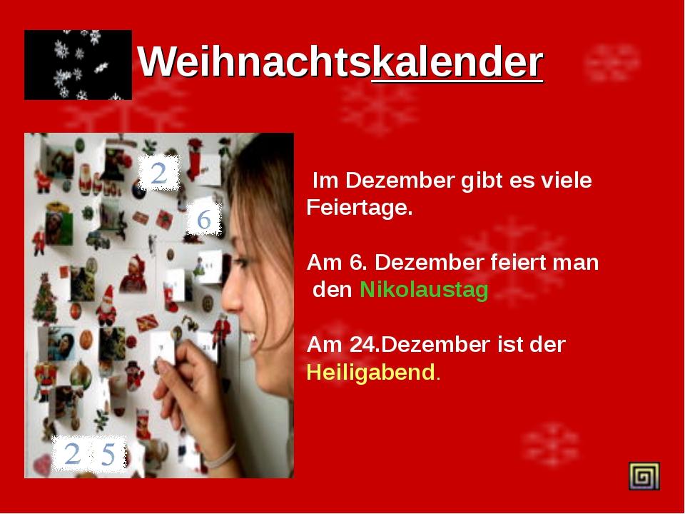 Weihnachtskalender Im Dezember gibt es viele Feiertage. Am 6. Dezember feiert...