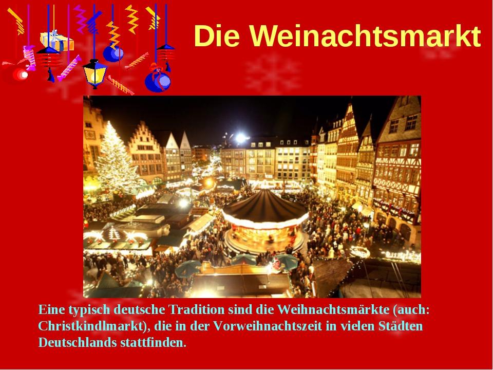 Die Weinachtsmarkt Eine typisch deutsche Tradition sind die Weihnachtsmärkte...