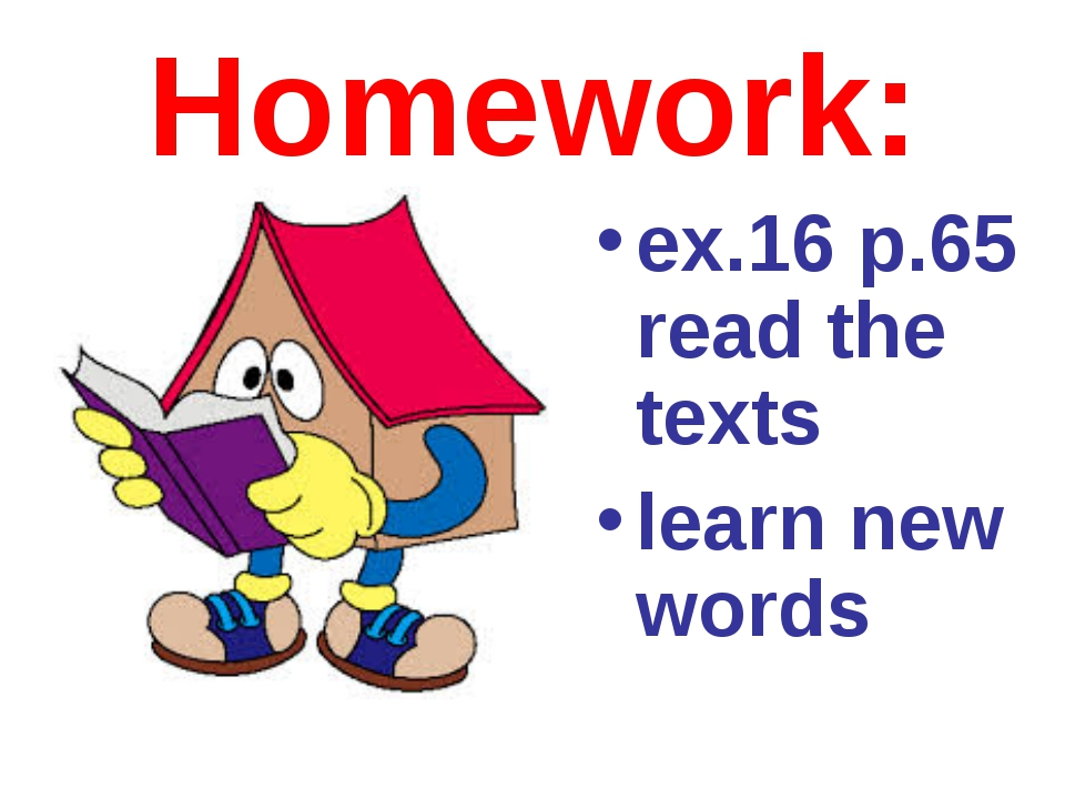 Homework: ex.16 p.65 read the texts learn new words