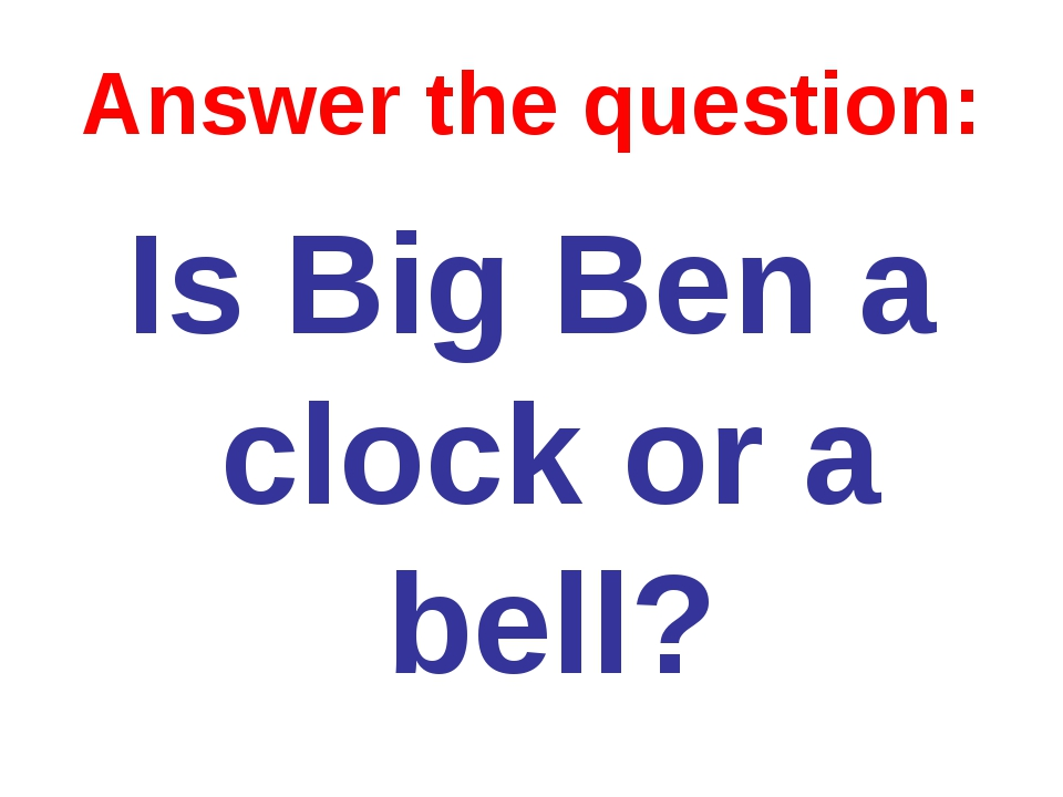 Answer the question: Is Big Ben a clock or a bell?