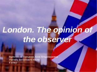 ФУ London. The opinion of the observer Выполнила: Проценко Анна Владимировна