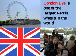 London Eye is one of the largest Ferris wheels in the world located in Londo