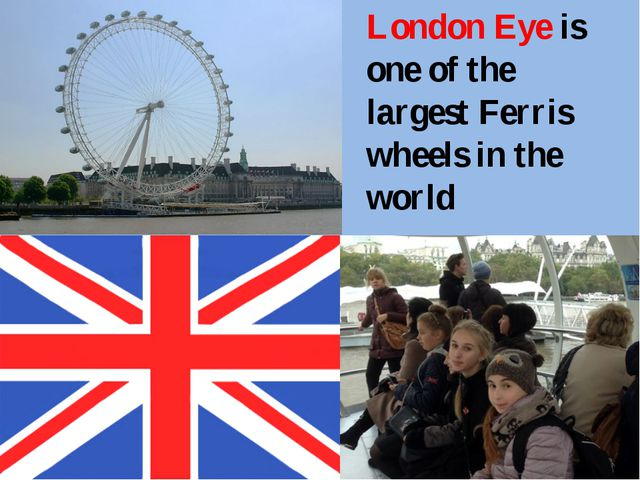 London Eye is one of the largest Ferris wheels in the world located in Londo...